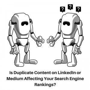 Is Duplicate Content on LinkedIn or Medium Affecting Your Search Engine Rankings_